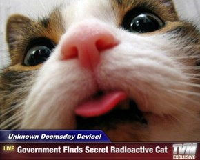 Unknown Doomsday Device! - Government Finds Secret Radioactive Cat