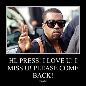 HI, PRESS! I LOVE U! I MISS U! PLEASE COME BACK!