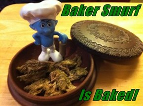 Baker Smurf                             Is Baked!