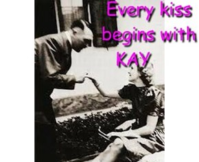 Every kiss                   begins with KAY