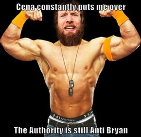 Cena constantly puts me over  The Authority is still Anti Bryan