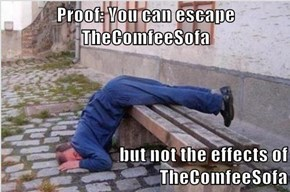 Proof: You can escape TheComfeeSofa  but not the effects of TheComfeeSofa