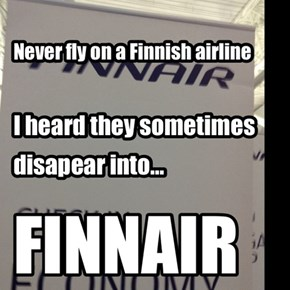 Someone Shouldn't Have Let You Finnish-ed