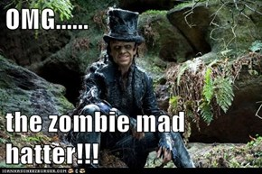 OMG......  the zombie mad hatter!!!