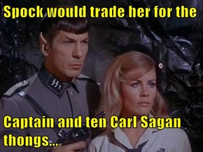 Spock would trade her for the  Captain and ten Carl Sagan thongs...