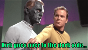 Kirk goes over to the dark side...