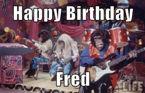 Happy Birthday  Fred