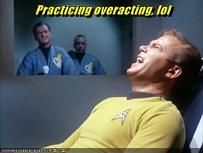 Practicing overacting, lol