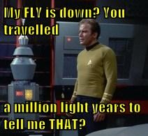My FLY is down? You travelled  a million light years to tell me THAT?