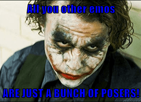 All you other emos  ARE JUST A BUNCH OF POSERS!