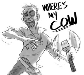 IT GOES HUUUURGH! THAT! IS! NOT! MY! COW!