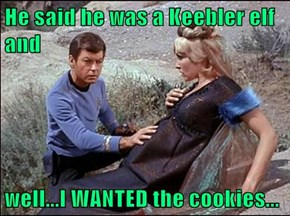 He said he was a Keebler elf and  well...I WANTED the cookies...