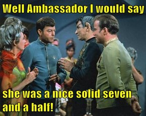 Well Ambassador I would say  she was a nice solid seven and a half!