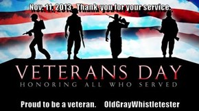 Nov. 11, 2013   Thank-you for your service.  Proud to be a veteran.     OldGrayWhistletester