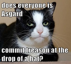 does everyone is Asgard  commit treason at the drop of a hat?