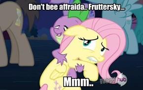 Don't bee affraida.. Fruttersky...