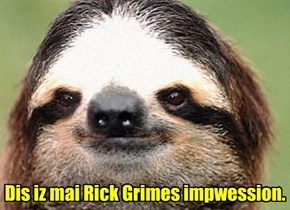 Dis iz mai Rick Grimes impwession.