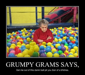 GRUMPY GRAMS SAYS,
