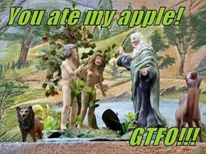 You ate my apple!                             GTFO!!!