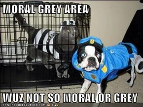 MORAL GREY AREA   WUZ NOT SO MORAL OR GREY
