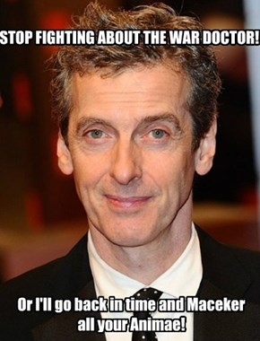 STOP FIGHTING ABOUT THE WAR DOCTOR!