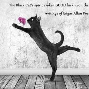 The Black Cat's spirit evoked GOOD luck upon the writings of Edgar Allan Poe