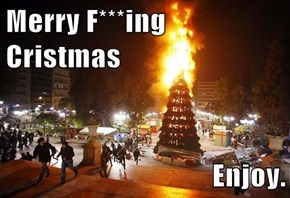 Merry F***ing Cristmas  Enjoy.