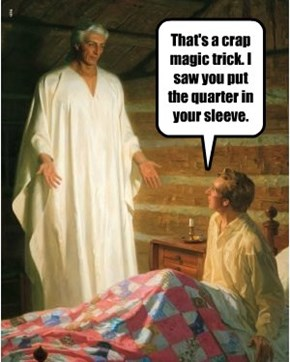 That's a crap magic trick. I saw you put the quarter in your sleeve.