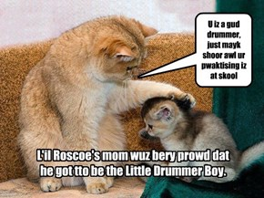 L'il Roscoe's mom loves the KKPS Catmus play.
