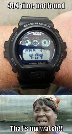 404 time not found  That's my watch!!