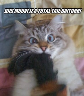 DIIS MOOVI IZ A TOTAL TAIL BAITURR!