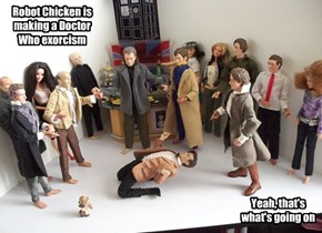 Robot Chicken is making a Doctor Who exorcism