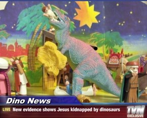 Dino News - New evidence shows Jesus kidnapped by dinosaurs