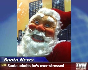 Santa News - Santa admits he's over-stressed