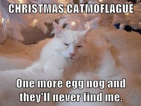 CHRISTMAS CATMOFLAGUE  One more egg nog and they'll never find me.