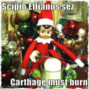 Scipio Elfianus sez  Carthage must burn