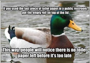 If you used the last piece of toilet paper in a public restroom, put the empty roll on top of the lid