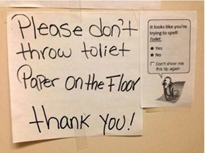 What?  Don't you have a toliet in your house?