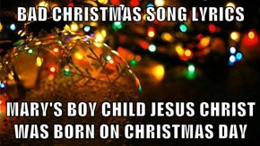 BAD CHRISTMAS SONG LYRICS  MARY'S BOY CHILD JESUS CHRIST WAS BORN ON CHRISTMAS DAY