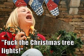 """f*ck the Christmas tree lights!"""