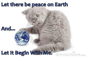 Let there be peace on Earth And... Let It Begin With Me.