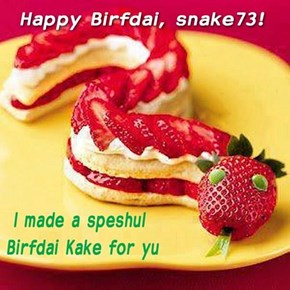 Hope yu'r havin a great Birfdai, snake73!