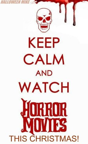 Keep Calm and watch Horror Movies this Christmas!