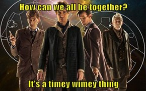 How can we all be together?  It's a timey wimey thing