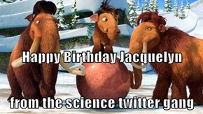 Happy Birthday Jacquelyn from the science twitter gang