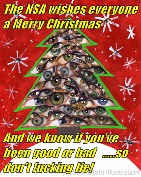 The NSA wishes everyone a Merry Christmas  And we know if you've been good or bad   .....so don't fucking lie!