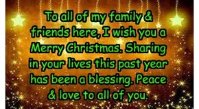 To all of my family & friends here, I wish you a Merry Christmas. Sharing in your lives this past year has been a blessing. Peace & love to all of you.
