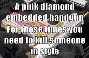 A pink diamond embedded handgun  For those times you need to kill someone in style