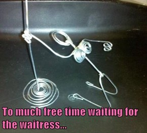 To much free time waiting for the waitress...