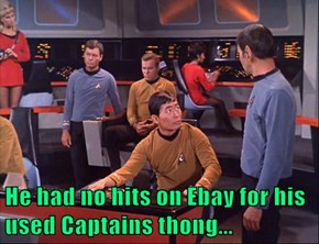 He had no hits on Ebay for his used Captains thong...